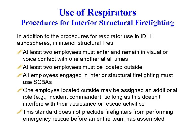 Use of Respirators Procedures for Interior Structural Firefighting In addition to the procedures for
