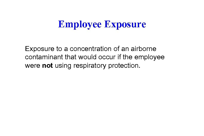 Employee Exposure to a concentration of an airborne contaminant that would occur if the