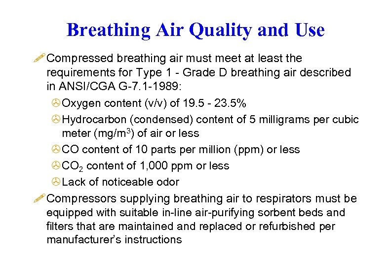 Breathing Air Quality and Use ! Compressed breathing air must meet at least the