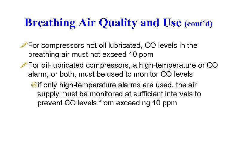 Breathing Air Quality and Use (cont'd) !For compressors not oil lubricated, CO levels in