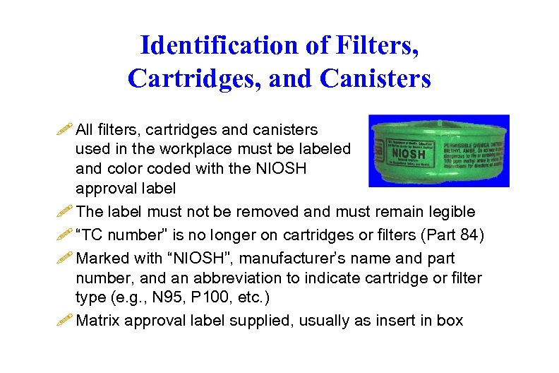 Identification of Filters, Cartridges, and Canisters ! All filters, cartridges and canisters used in