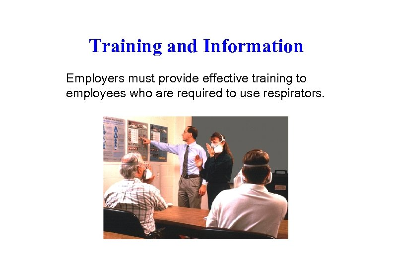 Training and Information Employers must provide effective training to employees who are required to