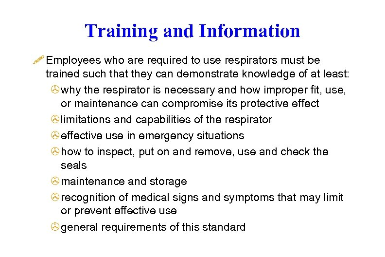 Training and Information ! Employees who are required to use respirators must be trained