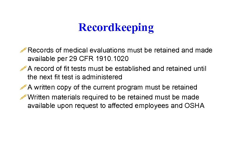 Recordkeeping ! Records of medical evaluations must be retained and made available per 29