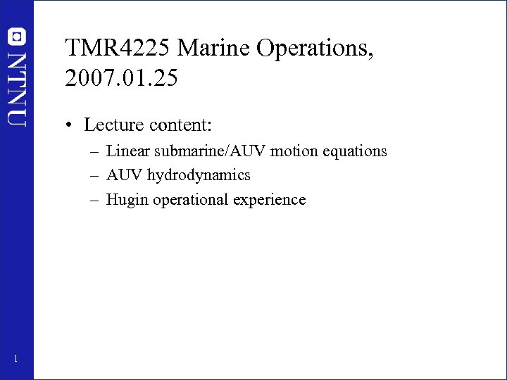 TMR 4225 Marine Operations, 2007. 01. 25 • Lecture content: – Linear submarine/AUV motion