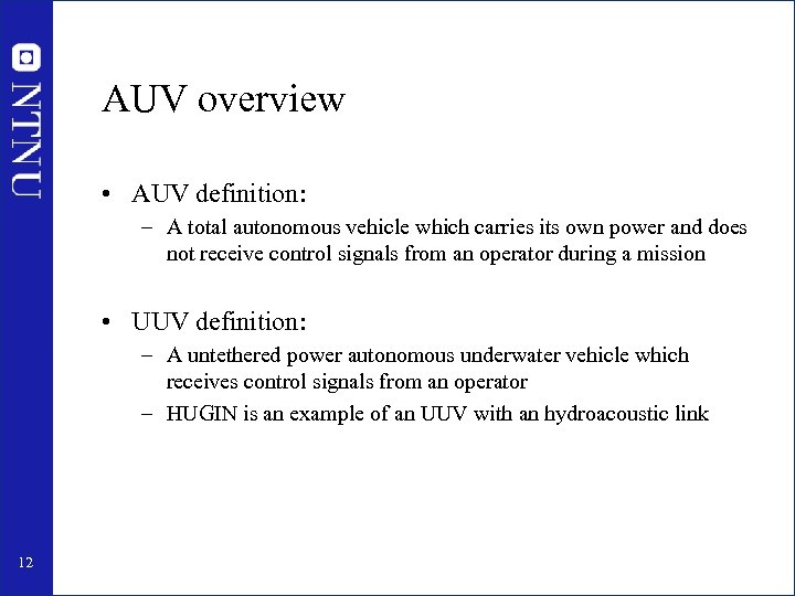 AUV overview • AUV definition: – A total autonomous vehicle which carries its own