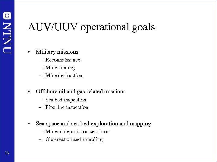 AUV/UUV operational goals • Military missions – Reconnaissance – Mine hunting – Mine destruction