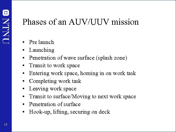 Phases of an AUV/UUV mission • • • 15 Pre launch Launching Penetration of