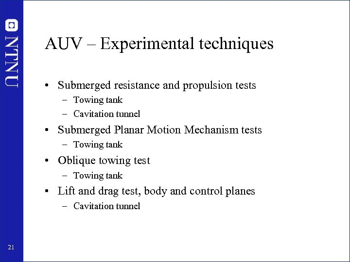 AUV – Experimental techniques • Submerged resistance and propulsion tests – Towing tank –