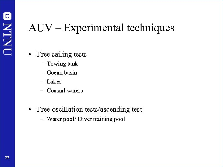 AUV – Experimental techniques • Free sailing tests – – Towing tank Ocean basin