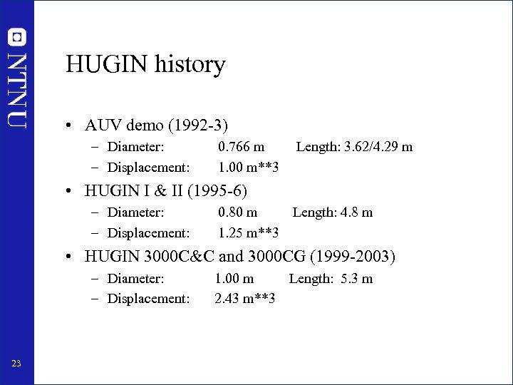 HUGIN history • AUV demo (1992 -3) – Diameter: – Displacement: 0. 766 m
