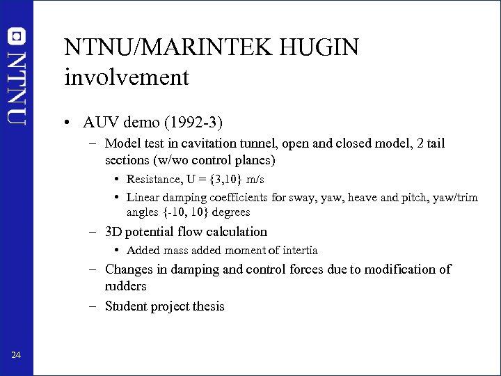 NTNU/MARINTEK HUGIN involvement • AUV demo (1992 -3) – Model test in cavitation tunnel,