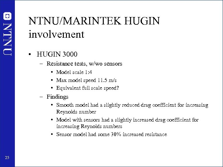 NTNU/MARINTEK HUGIN involvement • HUGIN 3000 – Resistance tests, w/wo sensors • Model scale