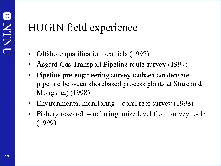 HUGIN field experience • Offshore qualification seatrials (1997) • Åsgard Gas Transport Pipeline route