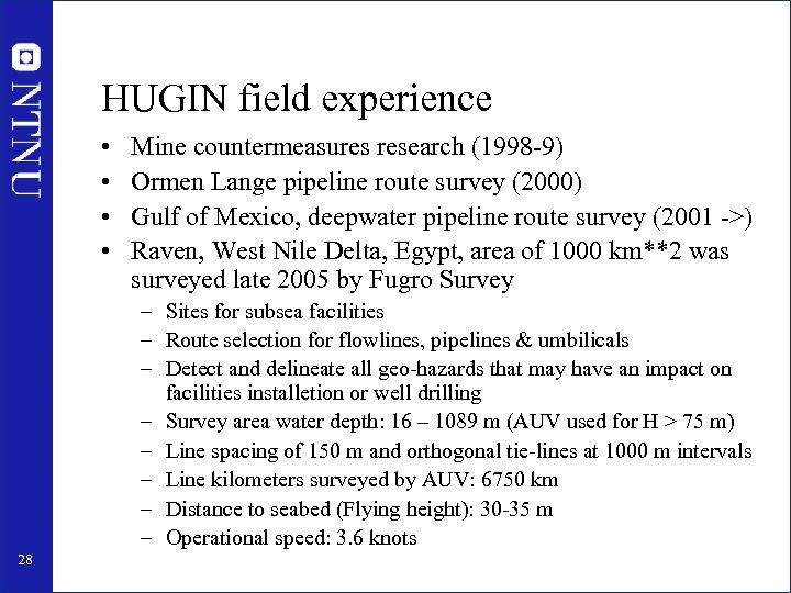 HUGIN field experience • • Mine countermeasures research (1998 -9) Ormen Lange pipeline route