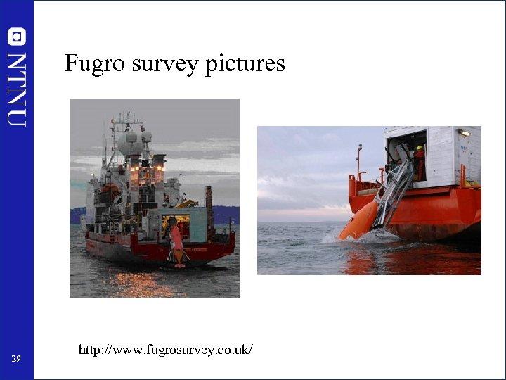 Fugro survey pictures 29 http: //www. fugrosurvey. co. uk/