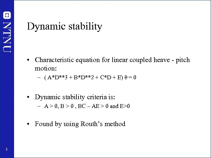 Dynamic stability • Characteristic equation for linear coupled heave - pitch motion: – (