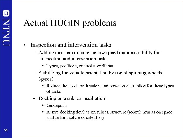 Actual HUGIN problems • Inspection and intervention tasks – Adding thrusters to increase low