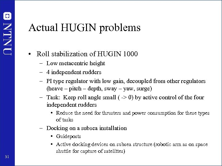 Actual HUGIN problems • Roll stabilization of HUGIN 1000 – Low metacentric height –