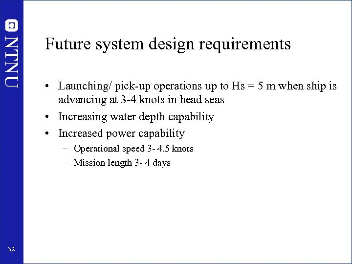 Future system design requirements • Launching/ pick-up operations up to Hs = 5 m