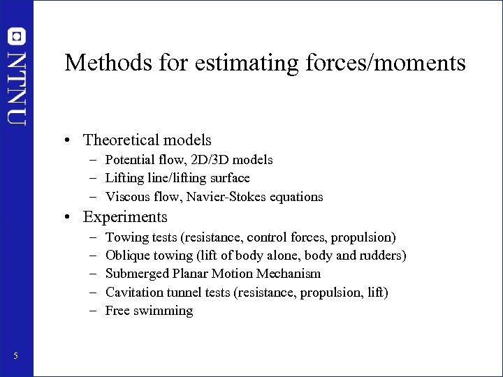 Methods for estimating forces/moments • Theoretical models – Potential flow, 2 D/3 D models