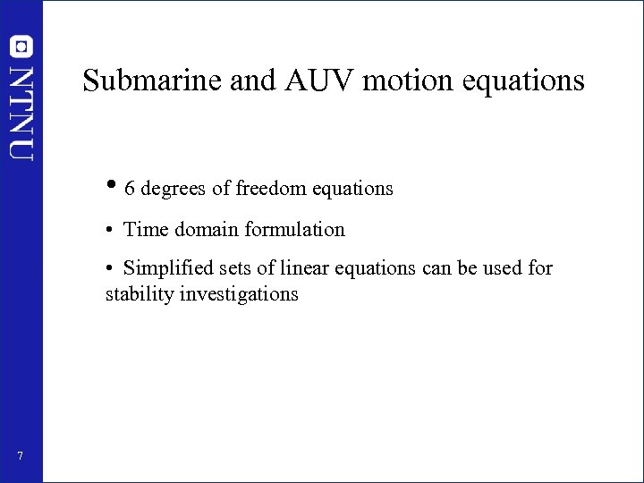 Submarine and AUV motion equations • 6 degrees of freedom equations • Time domain