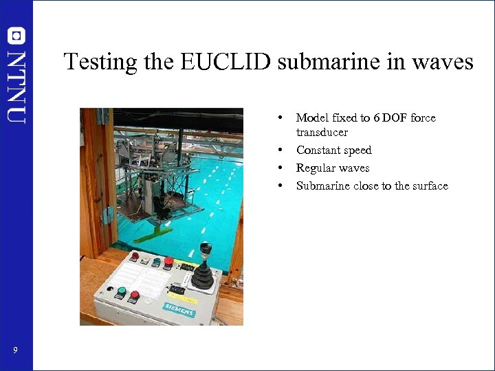 Testing the EUCLID submarine in waves • • 9 Model fixed to 6 DOF