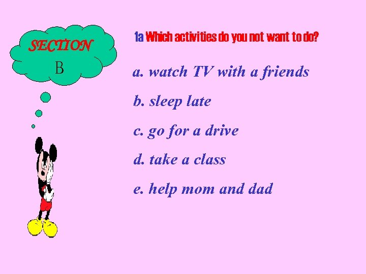 SECTION B 1 a Which activities do you not want to do? a. watch