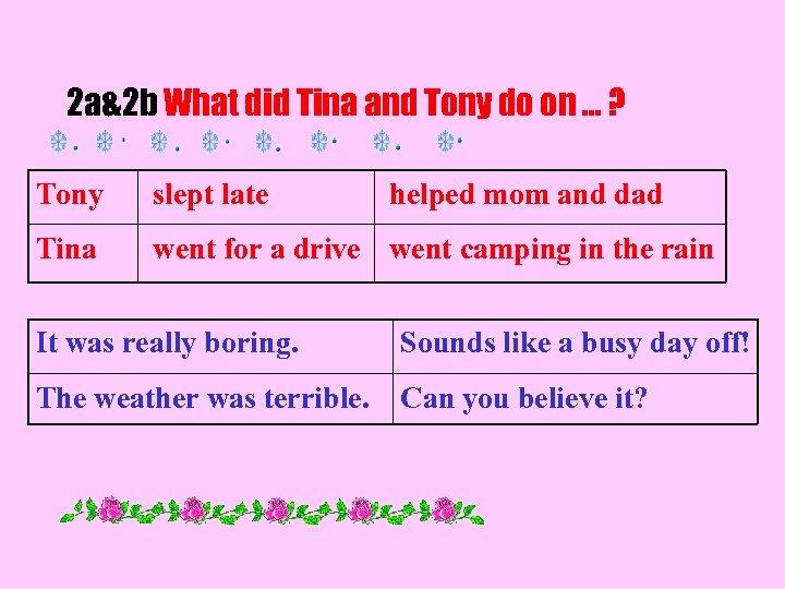 2 a&2 b What did Tina and Tony do on … ? Tony slept
