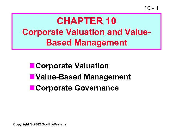 10 - 1 CHAPTER 10 Corporate Valuation and Value. Based Management n Corporate Valuation