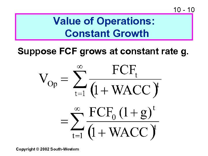 10 - 10 Value of Operations: Constant Growth Suppose FCF grows at constant rate
