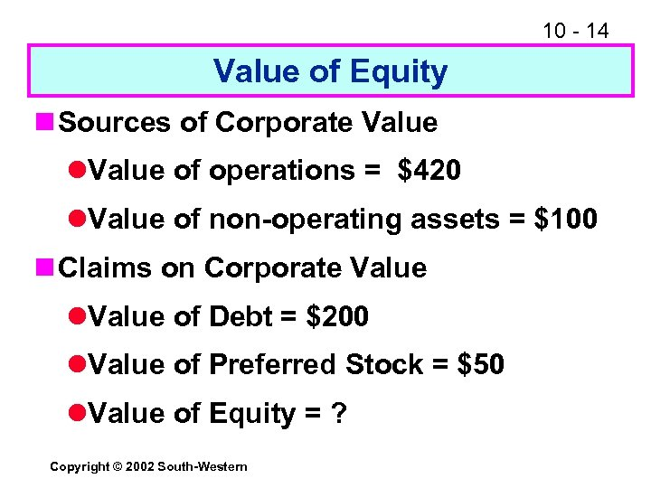 10 - 14 Value of Equity n Sources of Corporate Value l. Value of