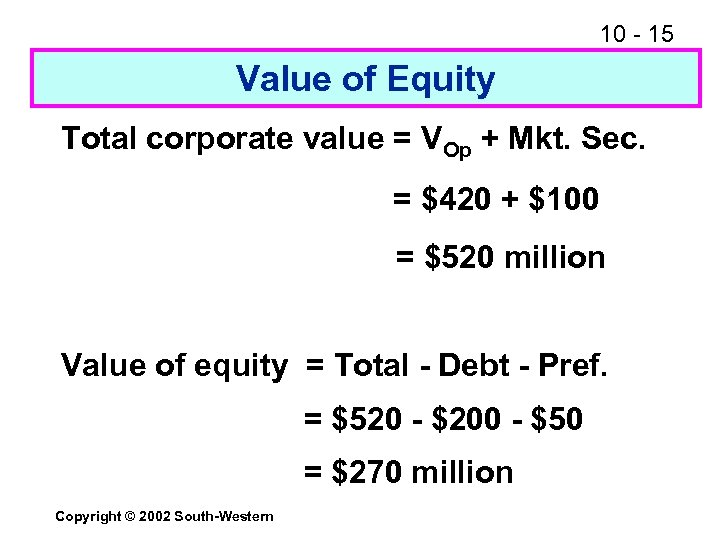 10 - 15 Value of Equity Total corporate value = VOp + Mkt. Sec.