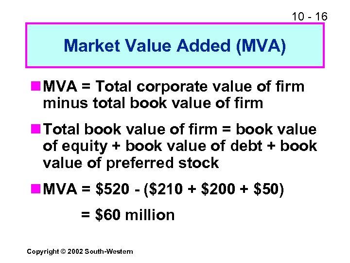 10 - 16 Market Value Added (MVA) n MVA = Total corporate value of