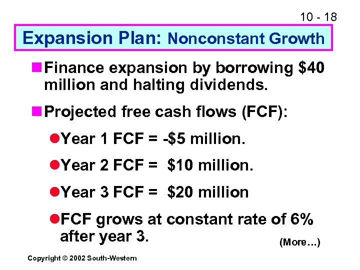 10 - 18 Expansion Plan: Nonconstant Growth n Finance expansion by borrowing $40 million