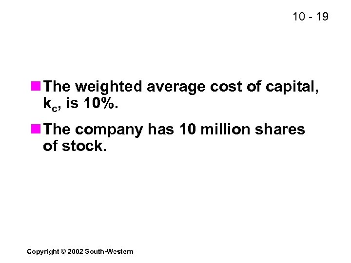10 - 19 n The weighted average cost of capital, kc, is 10%. n