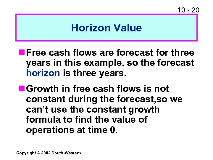 10 - 20 Horizon Value n Free cash flows are forecast for three years