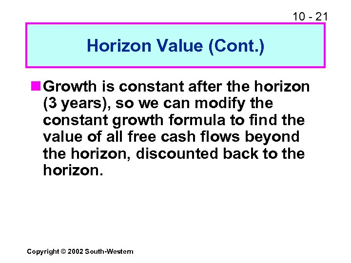 10 - 21 Horizon Value (Cont. ) n Growth is constant after the horizon