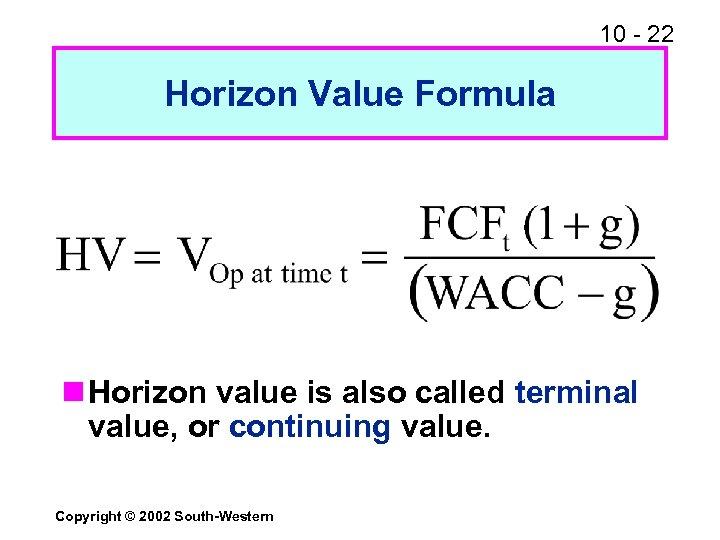 10 - 22 Horizon Value Formula n Horizon value is also called terminal value,