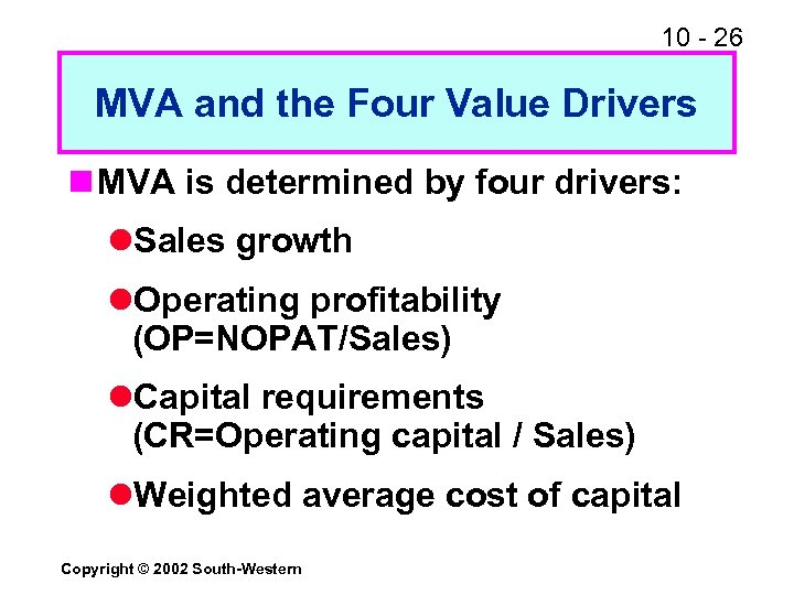 10 - 26 MVA and the Four Value Drivers n MVA is determined by