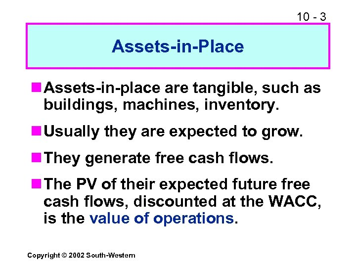 10 - 3 Assets-in-Place n Assets-in-place are tangible, such as buildings, machines, inventory. n