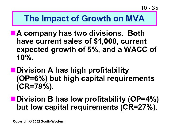 10 - 35 The Impact of Growth on MVA n A company has two