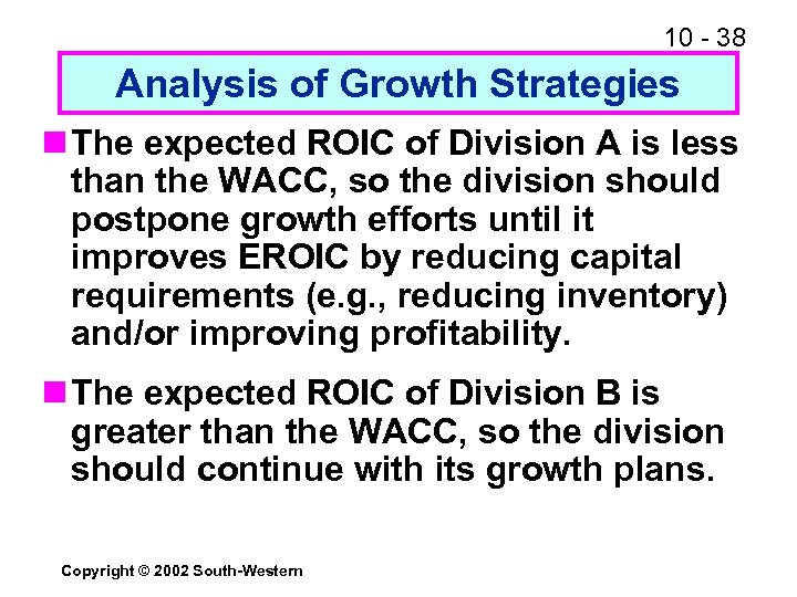 10 - 38 Analysis of Growth Strategies n The expected ROIC of Division A