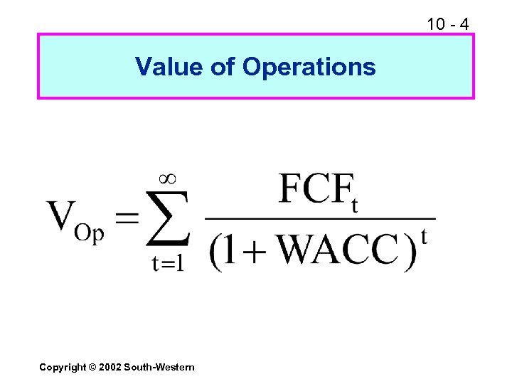 10 - 4 Value of Operations Copyright © 2002 South-Western