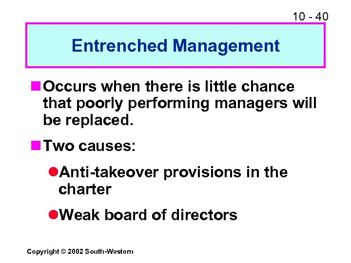 10 - 40 Entrenched Management n Occurs when there is little chance that poorly