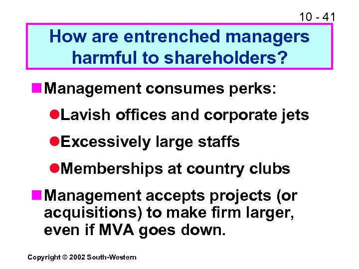 10 - 41 How are entrenched managers harmful to shareholders? n Management consumes perks: