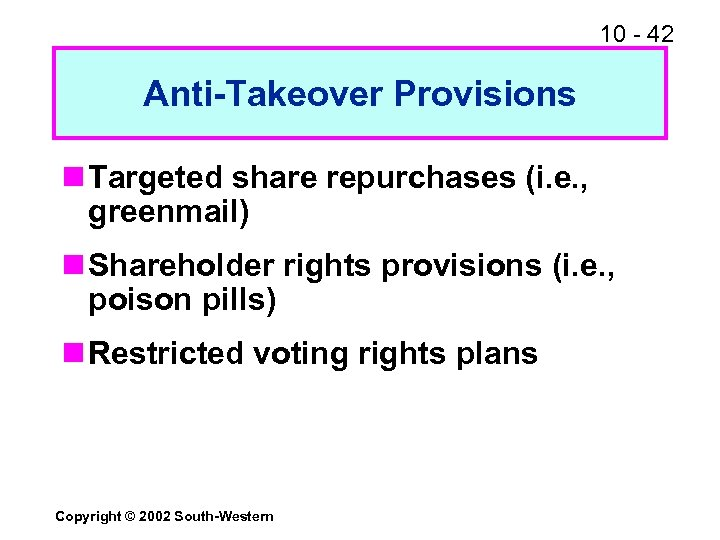 10 - 42 Anti-Takeover Provisions n Targeted share repurchases (i. e. , greenmail) n