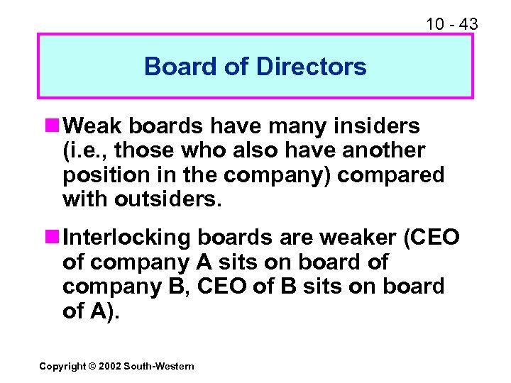 10 - 43 Board of Directors n Weak boards have many insiders (i. e.