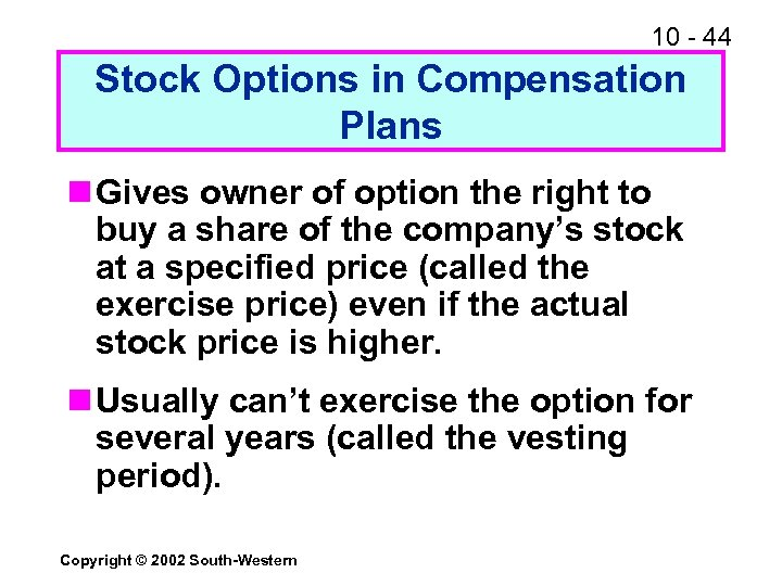 10 - 44 Stock Options in Compensation Plans n Gives owner of option the