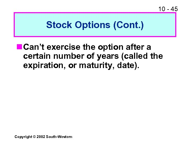 10 - 45 Stock Options (Cont. ) n Can't exercise the option after a